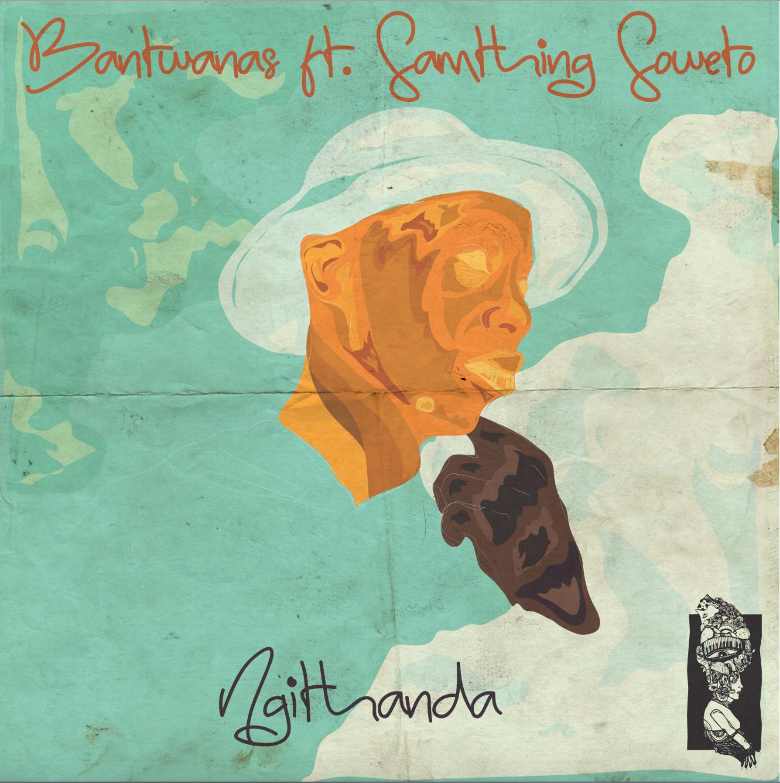 BANTWANAS FT. SAMTHING SOWETO – NGITHANDA