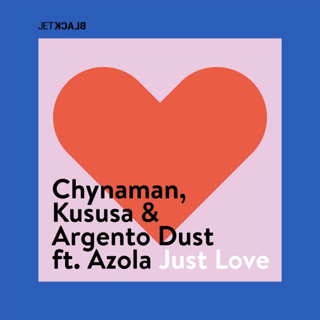 "Chynaman, Kususa and Argento Dust Release ""Just Love"" ft. Azola on JetBlack Music"